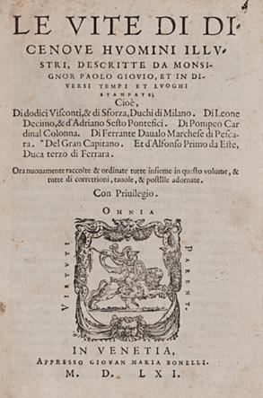 Le vite di dicenoue huomini illustri, descritte da monsignor Paolo Giouio, et in diuersi tempi et luoghi stampate