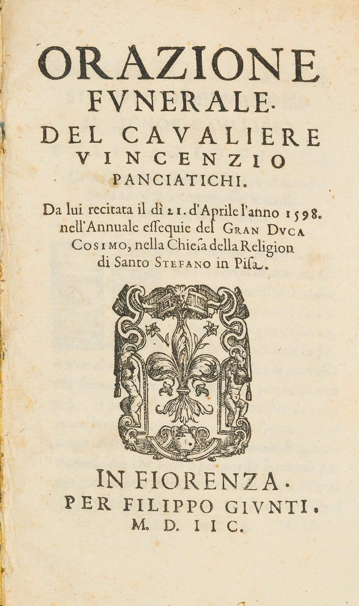 Orazione funerale. Del caualiere Vincenzio Panciatichi. Da lui recitata il dì 21. d'aprile l'anno 1598 nell'annuale essequie del gran duca Cosimo