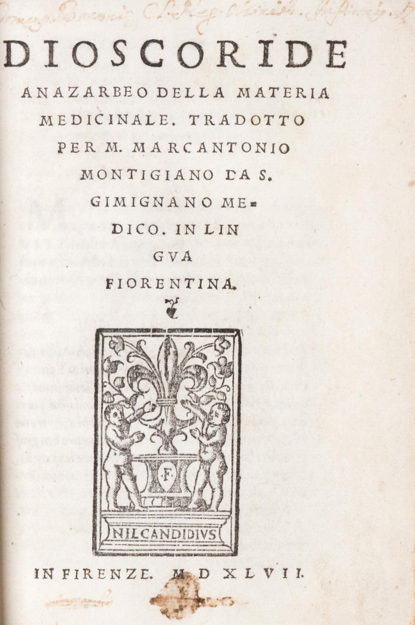 Dioscoride Anazarbeo Della materia medicinale. Tradotto per m. Marcantonio Montigiano da S. Gimignano medico. In lingua fiorentina