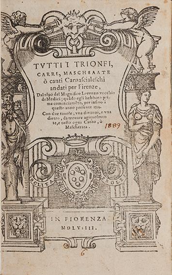 Tutti i trionfi, carri, mascheaate [sic] o canti carnascialeschi andati per Firenze, dal te[m]po del Magnifico Lorenzo vecchio de Medici […] infino a questo anno […]